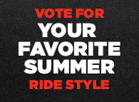 Vote For YOUR Favorite Summer Razor Ride Style.